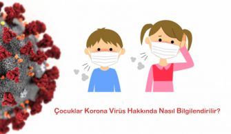 Çocuklar Korona Virüs Hakkında Nasıl Bilgilendirilir?